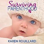 Surviving Parenthood | Karen Rouillard