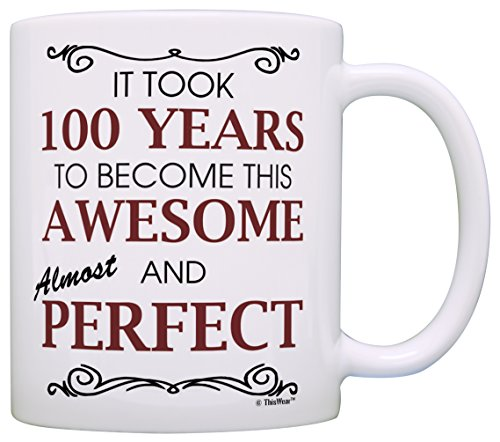 100th Birthday Gifts For All Took 100 Years Awesome Funny Party Gift Coffee Mug Tea Cup White