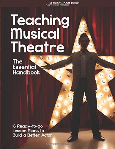 Download Teaching Musical Theatre: The Essential Handbook: 16 Ready-to-Go Lesson Plans to Build a Better Actor pdf epub