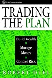 Trading the Plan: Build Wealth, Manage Money, and Control Risk (Wiley Finance)