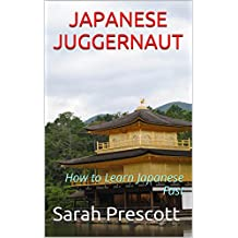 Japanese Juggernaut: How to Learn Japanese Fast