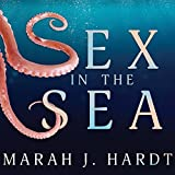 Sex in the Sea: Our Intimate Connection with Kinky Crustaceans, Sex-Changing Fish, Romantic Lobsters and Other Salty Erotica of the Deep