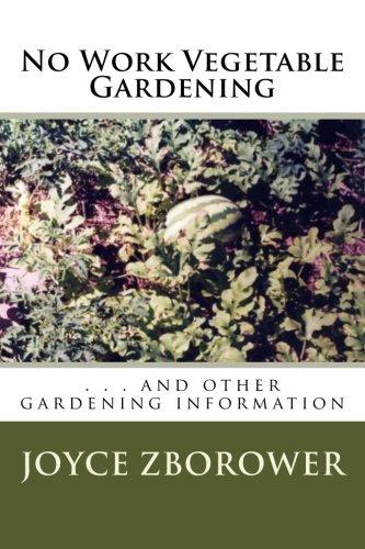 No Work Vegetable Gardening: . . . and other gardening information