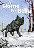 A Home for Bella, Jeffrey D. Miller, 1628549343