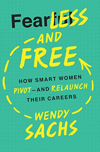 Fearless and Free: How Smart Women Pivot--and Relaunch Their Careers