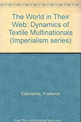 The World in Their Web: Dynamics of Textile Multinationals (Imperialism series)