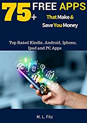 75+ Free Apps That  Make and Save You Money: Top Rated Apps for Kindle, Android, iPhone, iPad, Tablet or PC