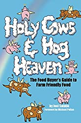 Holy Cows and Hog Heaven: The Food Buyer's Guide to Farm Friendly Food