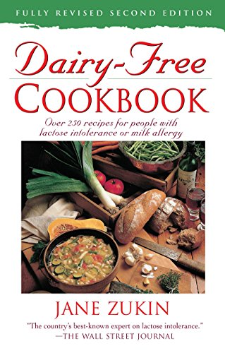 Dairy-Free Cookbook, Fully Revised 2nd Edition : Over 250 Recipes for People with Lactose Intolerance or Milk Allergy by Jane Zukin