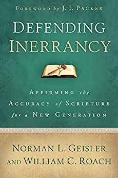 Defending Inerrancy: Affirming the Accuracy of Scripture for a New Generation by [Geisler, Norman L., Roach, William C.]