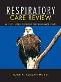 Respiratory Care Review, Gary A. Korzan, 1463418175