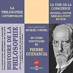 La philosophie contemporaine: La voie de la conscience - Husserl, Sartre, Merleau-Ponty, Ricœur (Histoire de la philosophie)