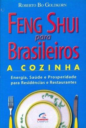 Feng Shui Para Brasileiros - A Cozinha - Energia, Saude E Prosperidade (Em Portuguese do Brasil)