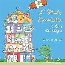 L'huile essentielle à tous les étages: Un guide de l'aromathérapie (French Edition)