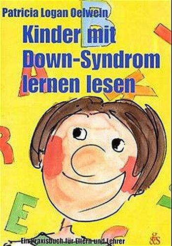 Kinder mit Down-Syndrom lernen lesen: Ein Praxisbuch für Eltern und Lehrer (Edition 21)