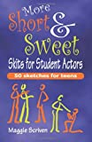 More Short and Sweet Skits for Student Actors, Maggie Scriven, 1566081858
