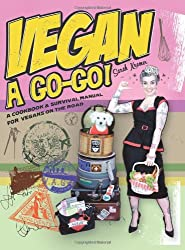 Vegan a Go-Go!: A Cookbook & Survival Manual for Vegans on the Road: A Cookbook and Survival Manual for Vegans on the Road