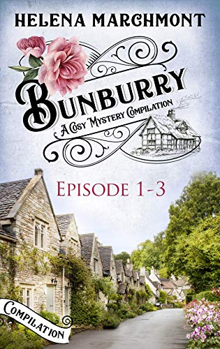 Bunburry - Episode 1-3: A Cosy Mystery Compilation by [Marchmont, Helena]