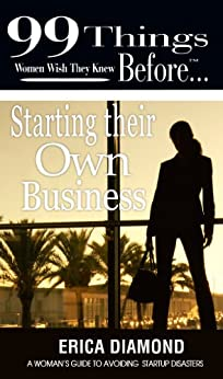99 Things Women Wish They Knew Before Starting Their Own Business (99 Series) by [Diamond, Erica]