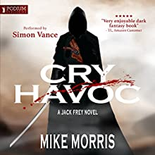 Cry Havoc: Jack Frey, Book 1 Audiobook by Mike Morris Narrated by Simon Vance