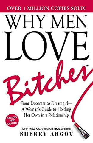 Why Men Love Bitches: From Doormat to Dreamgirl―A Woman's Guide to Holding Her Own in a (How Do You Get A Guy)