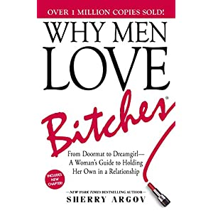 Why Men Love Bitches: From Doormat to Dreamgirl – A Woman's Guide to Holding Her Own in a RelationshipPaperback – Illustrated, 1 Jan. 2004