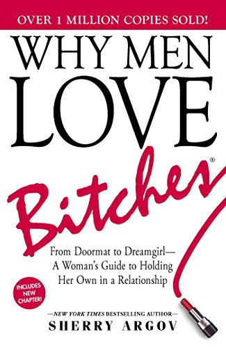 Why Men Love Bitches: From Doormat to Dreamgirl―A Woman's Guide to Holding Her Own in a Relationship cover