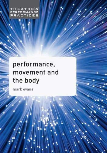 Performance, Movement and the Body (Theatre and Performance Practices)
