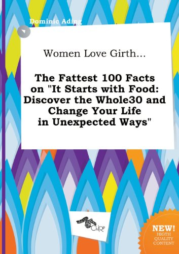 Women Love Girth The Fattest 100 Facts On It Starts With Food Discover The Whole30 And Change Your Life In Unexpected Ways