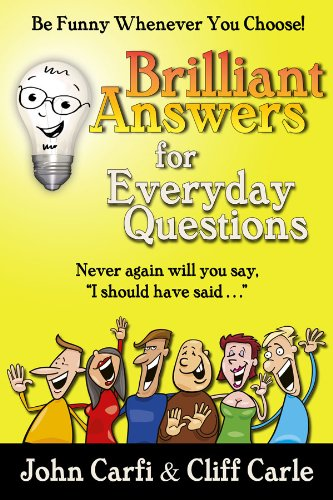 Brilliant answers for everyday questions be funny whenever you brilliant answers for everyday questions be funny whenever you choose by carfi john fandeluxe Image collections