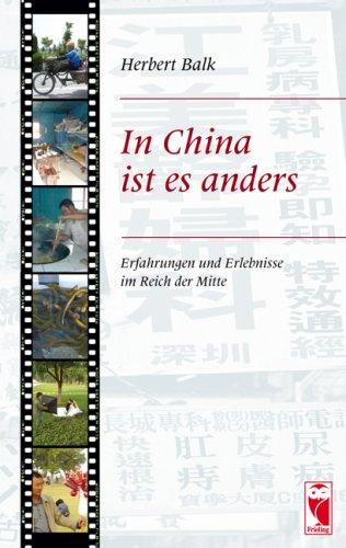 In China ist es anders: Erfahrungen und Erlebnisse im Reich der Mitte