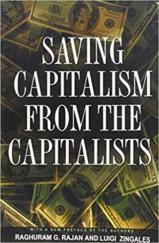 Saving Capitalism from the Capitalists Unleashing the Power of Financial Markets to Create Wealth and Spread Opportunity