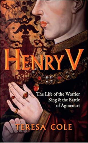 Henry V: The Life of the Warrior King & the Battle of