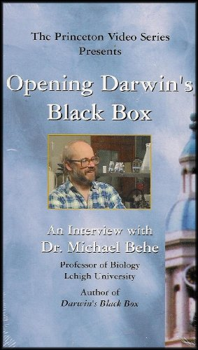 - Opening Darwin's Black Box: An Interview with Dr. Michael Behe (Evolution vs. Intelligent Design) [The Princeton Video Series] VHS VIDEO