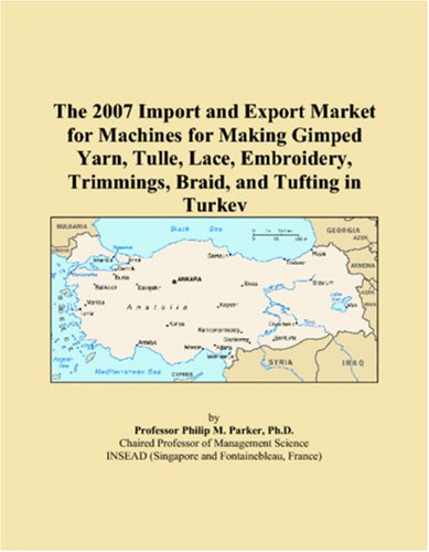 The 2007 Import and Export Market for Machines for Making Gimped Yarn, Tulle, Lace, Embroidery, Trimmings, Braid, and Tufting in Turkey