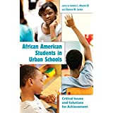 African American Students in Urban Schools: Critical Issues and Solutions for Achievement (Educational Psychology)