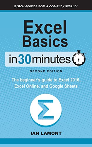 Excel Basics In 30 Minutes (2nd Edition): The beginner's guide to Microsoft Excel, Excel Online, and Google Sheets