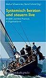 Systemisch beraten und steuern live : Modelle und Best Practices in Organisationen, , 352540350X