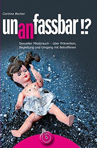 un(an)fassbar!?: Sexueller Missbrauch - über Prävention, Begleitung und Umgang mit Betroffenen