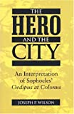 The Hero and the City : An Interpretation of Sophocles' Oedipus at Colonus, Wilson, Joseph P., 047208688X