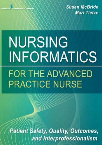 Nursing Informatics for the Advanced Practice Nurse: Patient Safety, Quality, Outcomes, and Interprofessionalism PDF