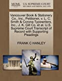 Vancouver Book and Stationery Co. , Inc. , Petitioner, V. L. C. Smith and Corona Typewriters, Inc. , J. K. Gill Co. et Al. U. S. Supreme Court Transcript of R, Frank C. Hanley, 1270338242