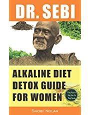 DR. SEBI ALKALINE DIET DETOX GUIDE FOR WOMEN: 7-Day Full-Body Smoothie Detox Cleanse (How To Naturally Detox The Liver, Lung, Kidney Using Dr. Sebi Approved Herbs & Products For Rapid Weight Loss, Cancer, Diabetes, High Blood Pressure, Herpes, Lupus)
