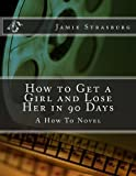How to Get a Girl and Lose Her in 90 Days, Jamie Louisa Strasburg, 1494354020