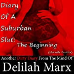 Diary of a Suburban Slut: The Beginning (Hotwife Erotica) (Dirty Diaries) | Delilah Marx