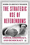 img - for The Strategic Use of Referendums: Power, Legitimacy, and Democracy book / textbook / text book