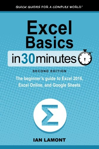 Pdf Computers Excel Basics In 30 Minutes (2nd Edition): The quick guide to Microsoft Excel and Google Sheets
