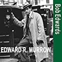 Edward R. Murrow and the Birth of Broadcast Journalism Audiobook by Bob Edwards Narrated by Bob Edwards