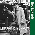 Edward R. Murrow and the Birth of Broadcast Journalism  | Bob Edwards