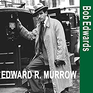 Edward R. Murrow and the Birth of Broadcast Journalism Audiobook